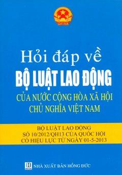 Hỏi Đáp Về Bộ Luật Lao Động Của Nước Cộng Hòa Xã Hội Chủ Nghĩa Việt Nam