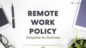 Xây dựng chính sách làm việc từ xa: Chìa khóa làm việc hiệu quả trong mùa dịch COVID-19